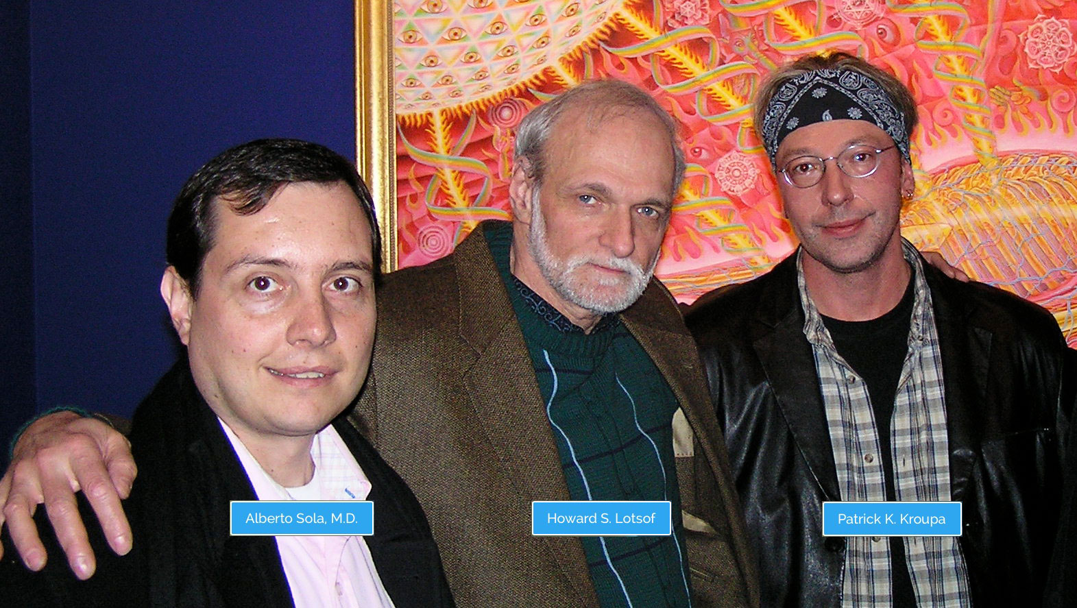Dr. Alberto Solà, Howard S. Lotsof & Patrick K. Kroupa. Painting by Alex Grey.