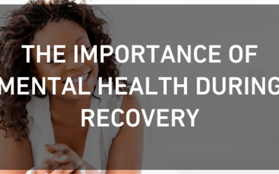 The Importance of Mental Health During Recovery
